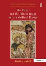 The Viewer and the Printed Image in Late Medieval Europe (Visual Culture in Early Modernity)