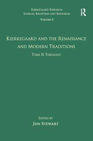 Volume 5, Tome II: Kierkegaard and the Renaissance and Modern Traditions - Theology