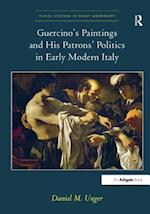 Guercinos Paintings and His Patrons' Politics in Early Modern Italy (Visual Culture in Early Modernity)