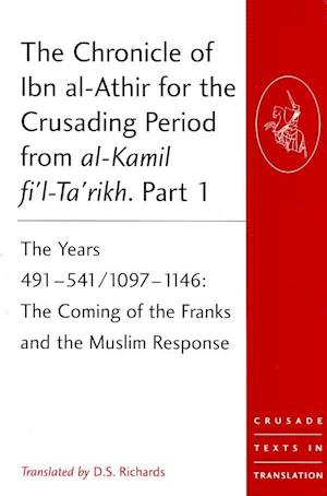 The Chronicle of Ibn al-Athir for the Crusading Period from al-Kamil fi'l-Ta'rikh