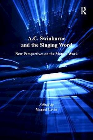 A.C. Swinburne and the Singing Word : New Perspectives on the Mature Work