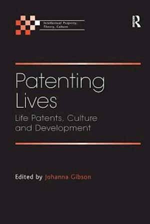 Patenting Lives : Life Patents, Culture and Development