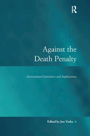 Against the Death Penalty : International Initiatives and Implications