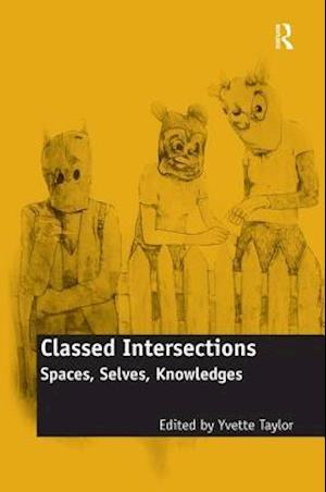Classed Intersections : Spaces, Selves, Knowledges