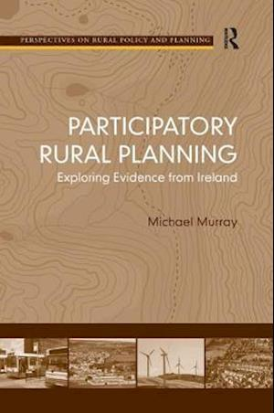 Participatory Rural Planning : Exploring Evidence from Ireland