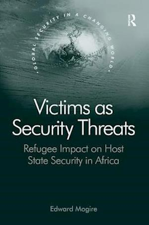 Victims as Security Threats : Refugee Impact on Host State Security in Africa