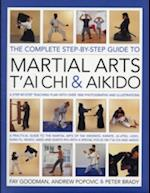The Complete Step-By-Step Guide to Martial Arts, T'ai Chi & Aikido af Fay Goodman, Peter Brady, Andrew Popovic