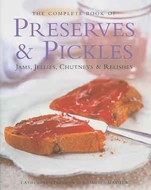The Complete Book of Preserves & Pickles