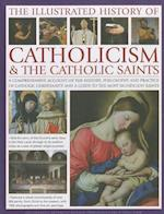 The Illustrated History of Catholocism & The Catholic Saints af Michael Kerrigan, Tessa Paul, Charles Phillips