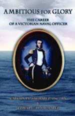 Ambitious for Glory af James Saumarez, DSC RN Captain P L Saumarez