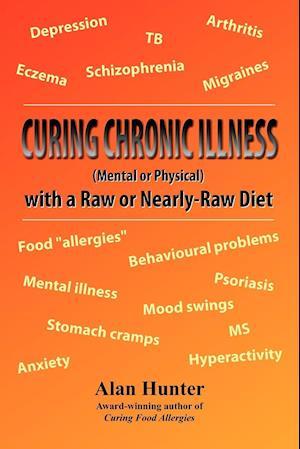 Curing Chronic Illness (Mental or Physical) with a Raw or Near-Raw Diet