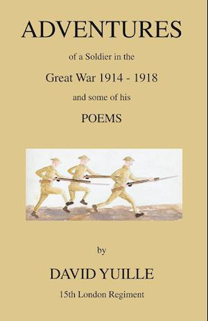 Adventures of a Soldier in the Great War 1914 - 1918 and some of his Poems