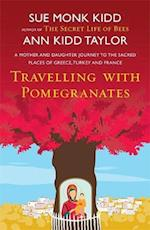 Travelling with Pomegranates af Ann Kidd Taylor, Sue Monk Kidd