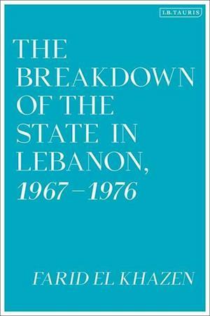 The Breakdown of the State in Lebanon, 1967-1976