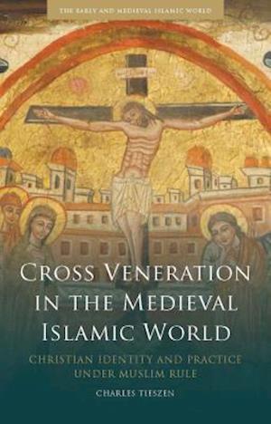 Cross Veneration in the Medieval Islamic World