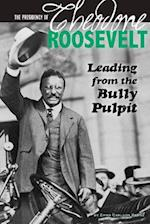 The Presidency of Theodore Roosevelt (The Greatest U S Presidents)