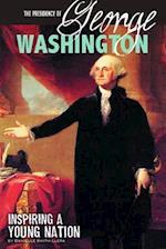The Presidency of George Washington (The Greatest U S Presidents)