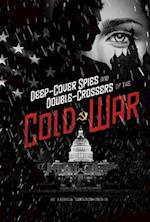 Deep-Cover Spies and Double-Crossers of the Cold War (Spies)