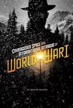 Courageous Spies and International Intrigue of World War I (Spies)