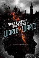 Fearless Spies and Daring Deeds of World War II (Spies)