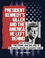 President Kennedy's Killer and the America He Left Behind (Assassins America)