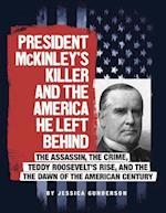 President McKinley's Killer and the America He Left Behind (Assassins America)