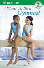 I Want to Be a Gymnast (DK Readers. Level 2)