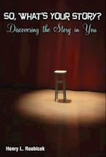 So, What's Your Story? Discovering the Story in You