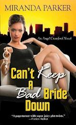 Can't Keep a Bad Bride Down (Angel Crawford Novels)