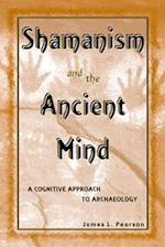 Shamanism and the Ancient Mind (Archaeology of Religion, nr. 2)