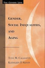 Gender, Social Inequalities, and Aging (Gender Lens Series)
