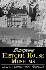 Interpreting Historic House Museums (American Association for State & Local History)
