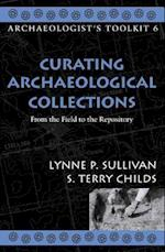 Curating Archaeological Collections (Archaeologist's Toolkit, nr. 6)