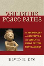 War Paths, Peace Paths (Issues in Eastern Woodlands Archaeology)