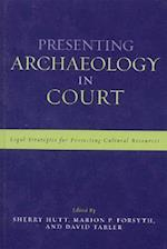 Presenting Archaeology in Court (Heritage Resources Management Hardcover)