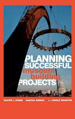 Planning Successful Museum Building Projects af Carole L. Wharton, Walter L. Crimm, Martha Morris
