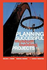 Planning Successful Museum Building Projects af Walter L. Crimm, L. Carole Wharton, Martha Morris