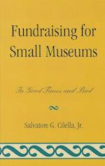 Fundraising for Small Museums (American Association for State & Local History)