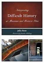 Interpreting Difficult History at Museums and Historic Sites (Interpreting History)