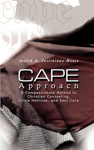 Cape Approach: A Compassionate Method to Christian Counseling, Crisis Hotlines, and Soul Care