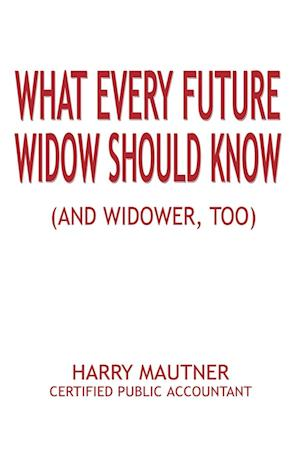What Every Future Widow Should Know: (And Widower Too)