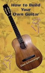How to Build Your Own Guitar