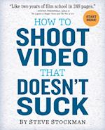 How to Shoot Video That Doesn't Suck af Steve Stockman