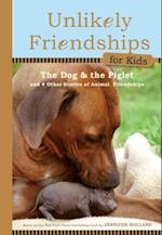 The Dog and the Piglet (Unlikely Friendships for Kids)