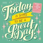 Today Is Going to Be a Great Day! 2018 Calendar
