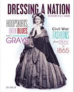 Hoopskirts, Union Blues, and Confederate Grays (Dressing a Nation: the History of U.s. Fashion)