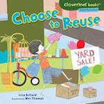 Choose to Reuse (Cloverleaf Books: Planet Protectors)