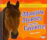 Morgan Horses Are My Favorite! af Elaine Landau