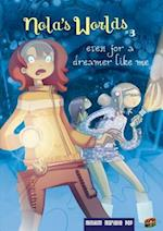 Nola's Worlds 3: Even For a Dreamer Like Me (Nola's Worlds, nr. 3)