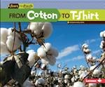 From Cotton to T-Shirt (Start to Finish Second Series Everyday Products)